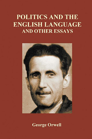 """orwell essay politics At various points in his essays—notably in """"why i write"""" but also in his popular  column """"as i please""""—george orwell gave us an account of what made him tick, ."""